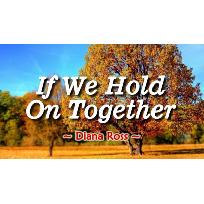IF WE HOLD ON TOGETHER - Diana Ross
